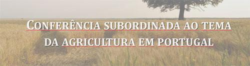 Conferência subordinada ao tema da agricultura em Portugal